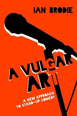 A Vulgar Art by Ian Brodie