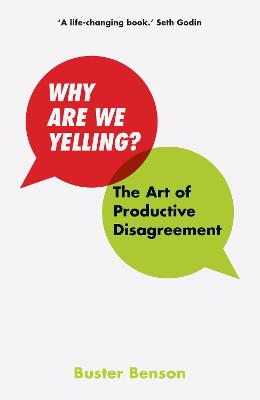 Why Are We Yelling: The Art of Productive Disagreement by Buster Benson