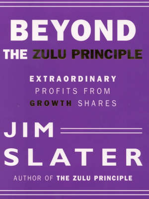 The Beyond the Zulu Principle: Extraordinary Profits from Growth Shares by Jim Slater
