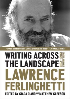 Writing Across the Landscape: Travel Journals 1950-2013 by Lawrence Ferlinghetti