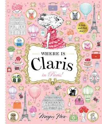 Where is Claris in Paris: A Look-and-find Story! by Megan Hess