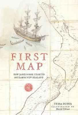 First Map: How James Cook Charted Aotearoa New Zealand by Tessa Duder