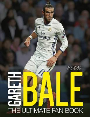 Gareth Bale:The Ultimate Fan Book by Iain Spragg