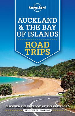 Auckland & The Bay of Islands Road Trips by Lonely Planet