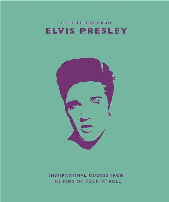 The Little Book of Elvis Presley: Inspirational quotes from the King of Rock 'n' Roll by Malcolm Croft