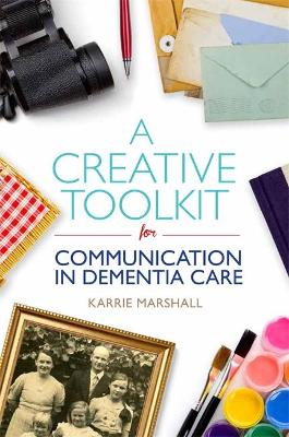 Creative Toolkit for Communication in Dementia Care book