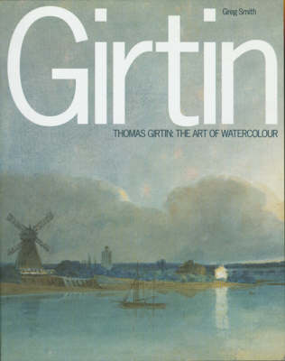 Thomas Girtin and the Art of Watercolour by Greg Smith