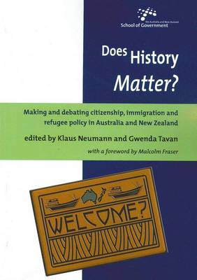 Does History Matter?: Making and Debating Citizenship, Immigration and Refugee Policy in Australia and New Zealand by Klaus Neumann