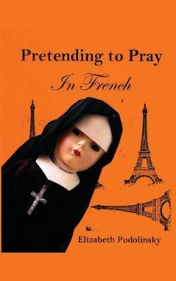 Pretending to Pray in French by Elizabeth Podolinsky