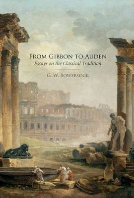 From Gibbon to Auden by G W Bowersock