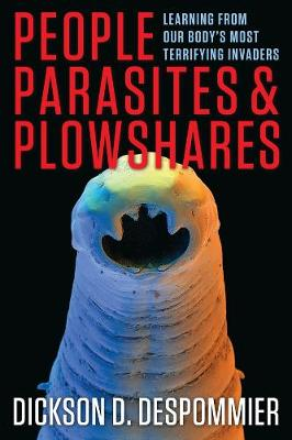 People, Parasites, and Plowshares: Learning From Our Body's Most Terrifying Invaders by Dickson D. Despommier