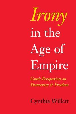 Irony in the Age of Empire by Cynthia Willett
