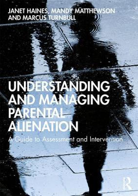 Understanding and Managing Parental Alienation: A Guide to Assessment and Intervention book