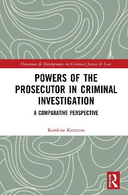 Powers of the Prosecutor in Criminal Investigation: A Comparative Perspective book