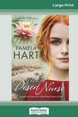 The Desert Nurse: A grand love story set in a far-flung theatre of war (16pt Large Print Edition) by Pamela Hart