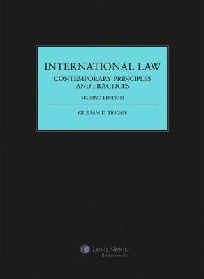 International Law: Contemporary Principles and Practices by Gillian D Triggs