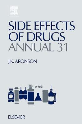 Side Effects of Drugs Annual  Volume 31 by Jeffrey K. Aronson
