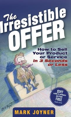 The Irresistible Offer by Mark Joyner