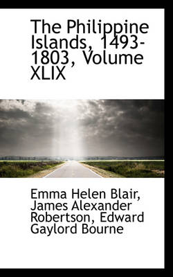 The Philippine Islands, 1493-1803, Volume XLIX by Emma Helen Blair