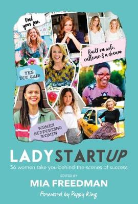 Lady Startup: 56 women take you behind-the-scenes of success by Mia Freedman