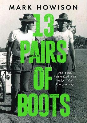 13 Pairs of Boots: The Road Travelled Was Only Half the Journey book
