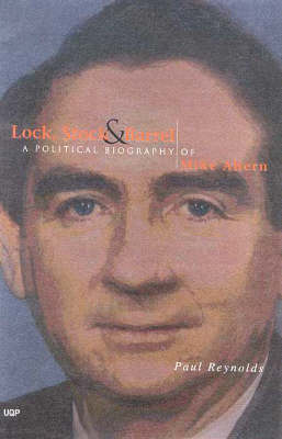 Lock, Stock & Barrel: a Political Biography of Mike Ahern by Paul Reynolds