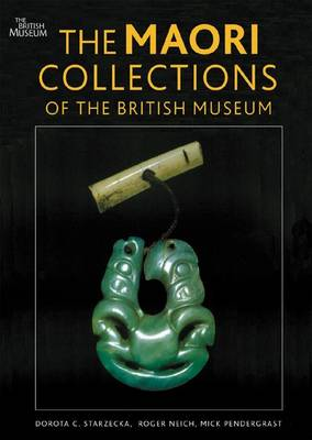 The Maori Collections of the British Museum by Dorota C. Starzecka