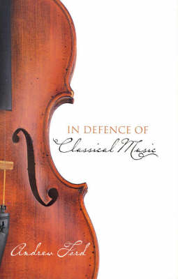 In Defence of Classical Music by Andrew Ford