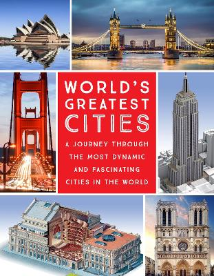 World's Greatest Cities: A Journey Through the Most Dynamic and Fascinating Cities in the World by Editors of Chartwell Books