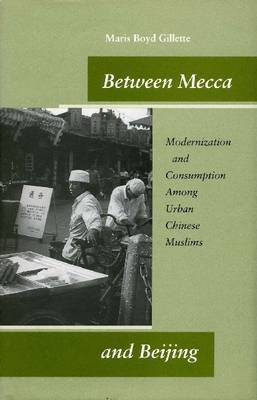 Between Mecca and Beijing by Maris Boyd Gillette