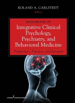 Handbook of Integrative Clinical Psychology, Psychiatry, and Behavioral Medicine by Roland A. Carlstedt