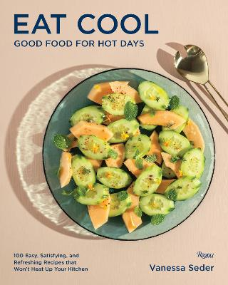Eat Cool: Good Food for Hot Days: 100 Easy, Satisfying, and Refreshing Recipes that Wont Heat Up Your Kitchen book