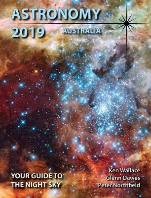 Astronomy 2019 Australia: Your Guide to the Night Sky by Glenn, Northfield, Peter and Wallace, Ken Dawes