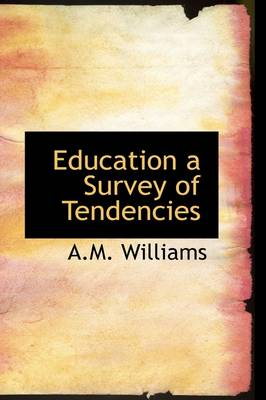 Education a Survey of Tendencies by A. M. Williams