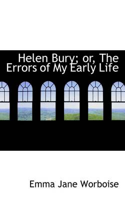 Helen Bury; Or, the Errors of My Early Life by Emma Jane Worboise
