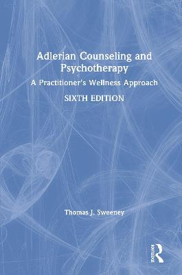 Adlerian Counseling and Psychotherapy: A Practitioner's Wellness Approach book