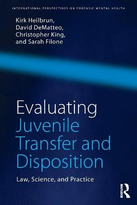 Evaluating Juvenile Transfer and Disposition by Kirk Heilbrun