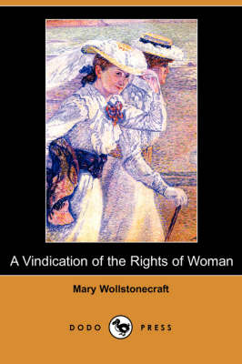 Vindication of the Rights of Woman (Dodo Press) by Mary Wollstonecraft