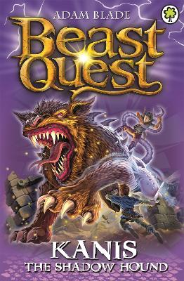 Beast Quest: Kanis the Shadow Hound by Adam Blade
