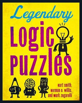 Legendary Logic Puzzles by Kurt Smith