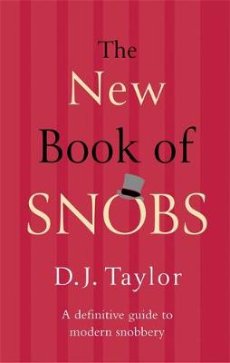 The New Book of Snobs by D. J. Taylor