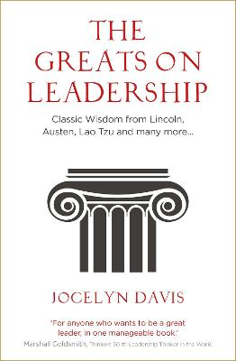 The Greats on Leadership: Classic Wisdom from Lincoln, Austen, Lao Tzu and many more... by Jocelyn Davis