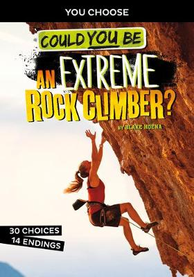 Extreme Sports Adventure: Could You Be An Extreme Rock Climber? by Blake Hoena