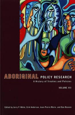 Aboriginal Policy Research, Volume VII by Jerry White