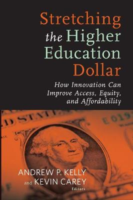 Stretching the Higher Education Dollar by Andrew P. Kelly