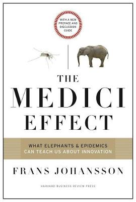 The Medici Effect, With a New Preface and Discussion Guide by Frans Johansson