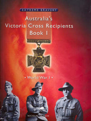 Australia's Victoria Cross Recipients, Book 1: World War I by Nicolas Brasch