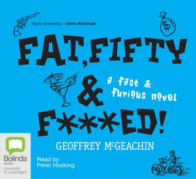 Fat, Fifty & F***Ed! by Geoffrey McGeachin