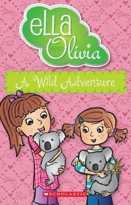 Ella and Olivia #21: A Wild Adventure by Yvette Poshoglian