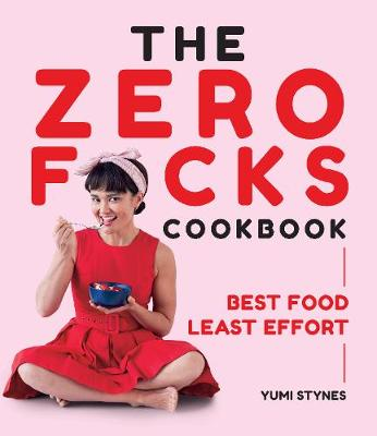 Zero Fucks Cookbook by Yumi Stynes